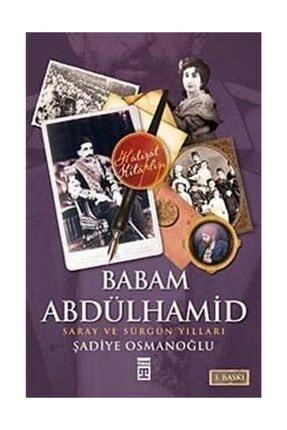 Timaş Yayınları Babam Abdülhamit Şadiye Osmanoğlu - Şadiye Osmanoğlu