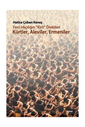 Dipnot Yayınları Yeni Irkçılığın Kirli ötekileri Kürtler, Aleviler, Ermeniler - Hatice Çoban Keneş