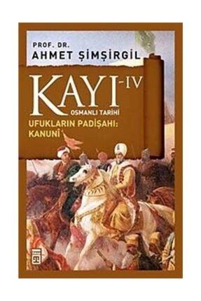 Timaş Yayınları Ahmet Şimşirgil Kayı 4 - Ufukların Padişahı: Kanuni 9786050813036 - Ahmet Şimşirgil