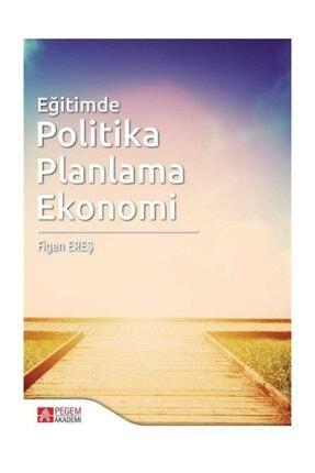 Pegem Akademi Yayıncılık Eğitimde Politika Planlama Ekonomi - Figen Ereş