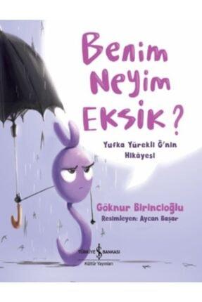 İş Bankası Kültür Yayınları Benim Neyim Eksik Yufka Yürekli Ğ'nin Hikayesi