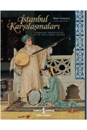 İş Bankası Kültür Yayınları Istanbul Karşılaşmaları Osmanlılar, Oryantalistler Ve 19. Yüzyıl Görsel Kültürü