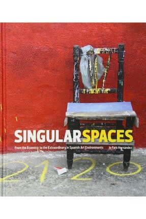 Raw Vision Singular Spaces: From The Eccentric To The Extraordinary In Spanish Art Environments