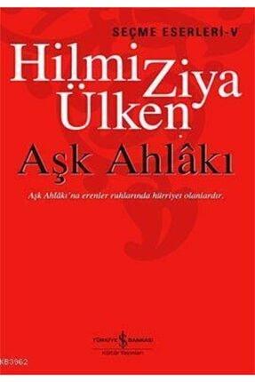 TÜRKİYE İŞ BANKASI KÜLTÜR YAYINLARI Aşk Ahlakı / Hilmi Ziya Ülken /
