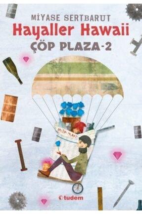 Tudem Yayınları Hayaller Hawaii Çöp Plaza-2 - Miyase Sertbarut