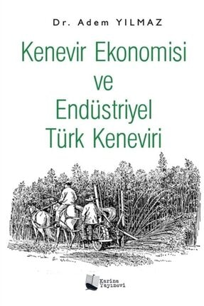 Karina Yayınevi Kenevir Ekonomisi Ve Endüstriyel Türk Keneviri - Adem Yılmaz 9786257025690