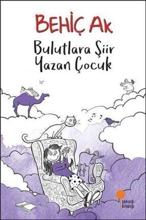 Günışığı Kitaplığı Bulutlara Şiir Yazan Çocuk Behiç Ak