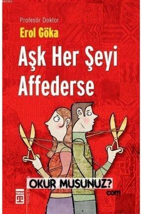 Timaş Yayınları Aşk Her Şeyi Affederse