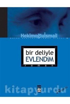 Timaş Yayınları Bir Deliyle Evlendim | Hekimoğlu Ismail | Timaş Yayınları