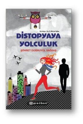 Epsilon Yayınları Distopyaya Yolculuk (ciltli) - Şöhret Doğruyol Sağbaş