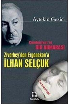 Karakutu Yayınları Cumhuriyetin Bir Numarası Ziverbey'den Ergenekon'a Ilhan Selçuk