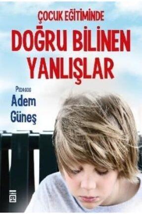 Timaş Yayınları Çocuk Eğitiminde Doğru Bilinen Yanlışlar | Adem Güneş |