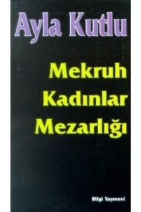 Bilgi Yayınevi Mekruh Kadınlar Mezarlığı