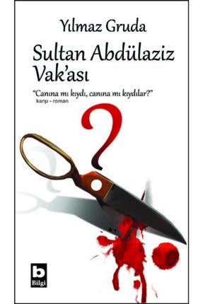 Bilgi Yayınevi Sultan Abdülaziz Vak'ası//yılmaz Gruda