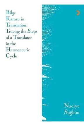 Cinius Yayınları Bilge Karasu In Translation: Tracing The Steps Of A Translator In The Hermeneutic Cycle