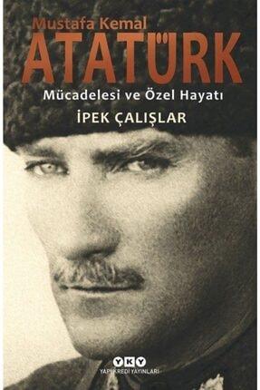 Yapı Kredi Yay Mustafa Kemal Atatürk & Mücadelesi Ve Özel Hayatı