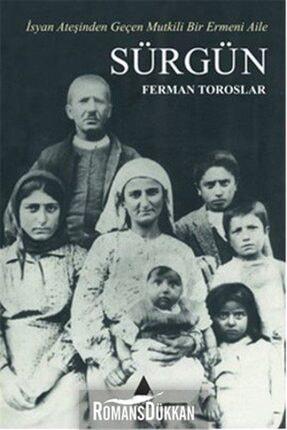 Aras Yayıncılık Sürgün & Isyan Ateşinden Geçen Mutkili Bir Ermeni Aile