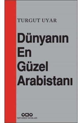 Yapı Kredi Yayınları Dünyanın En Güzel Arabistanı - Turgut Uyar -