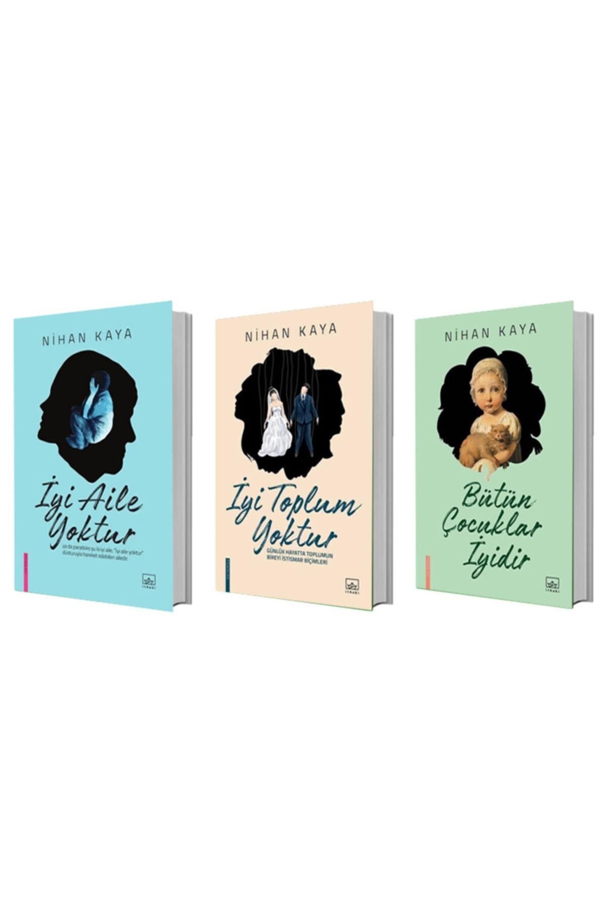 İthaki Yayınları Iyi Aile Yoktur + Iyi Toplum Yoktur + Bütün Çocuklar Iyidir - Nihan Kaya 3 Kitap Set 1