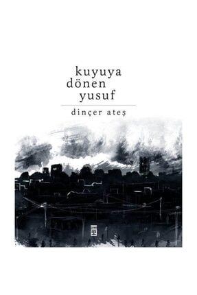 Timaş Yayınları Kuyuya Dönen Yusuf - Özge Ceren Kalender - Dinçer Ateş