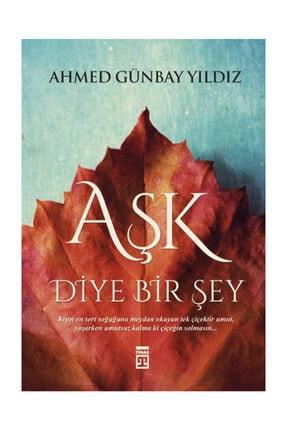 Timaş Yayınları Aşk Diye Bir Şey - Ahmed Günbay Yıldız