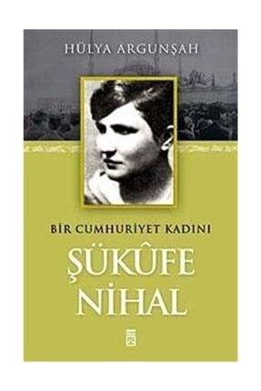 Timaş Yayınları Bir Cumhuriyet Kadını Şükufe Nihal - Hülya Argunşah