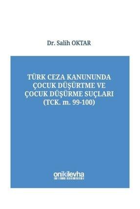 On İki Levha Yayıncılık Türk Ceza Kanununda Çocuk Düşürtme ve Çocuk Düşürme Suçları - Salih Oktar