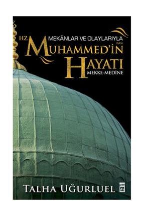 Timaş Yayınları MEKANLAR VE OLAYLARIYLA HZ MUHAMMEDİN HAYATI/TALHA UĞURLUEL