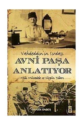 Timaş Yayınları Vahdeddin'İn Sırdaşı Avni Paşa Anlatıyor & Milli Mücadele Ve Sürgün Yılları - Osman Öndeş