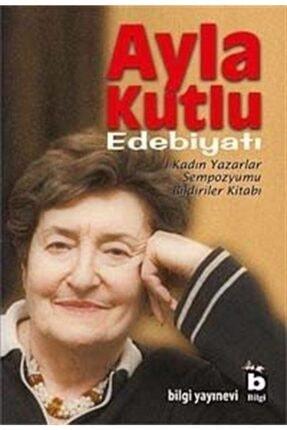 Bilgi Yayınevi Ayla Kutlu Edebiyatı & 1. Kadın Yazarlar Sempozyumu Bildiriler Kitabı