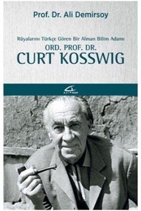 Asi Kitap Rüyalarını Türkçe Gören Bir Bilim Adamı Ord. Prof. Dr. Curt Kosswig- Ali Demirsoy