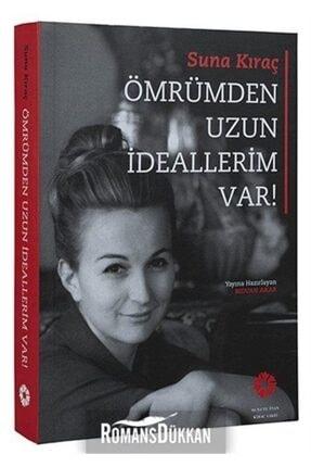 Suna ve İnan Kıraç Vakfı Yayınları Suna Kıraç - Ömrümden Uzun Ideallerim Var