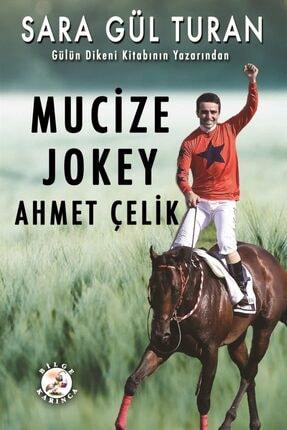 Bilge Karınca Yayınları Mucize Jokey Ahmet Çelik - Sara Gül Turan 9786057620309