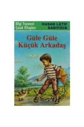 Bilgi Yayınevi Güle Güle Küçük Arkadaş