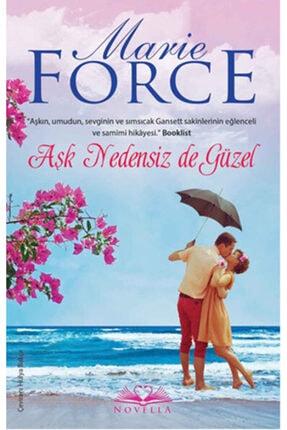 Novella Yayınları Marie Force - Aşk Nedensiz de Güzel 9786053488903 - Marie Force