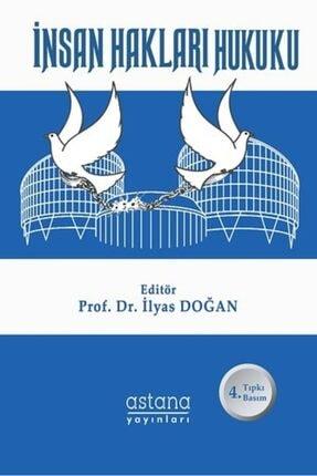 Astana Yayınları Insan Hakları Hukuku Prof. Dr. Ilyas Doğan (4. Baskı)