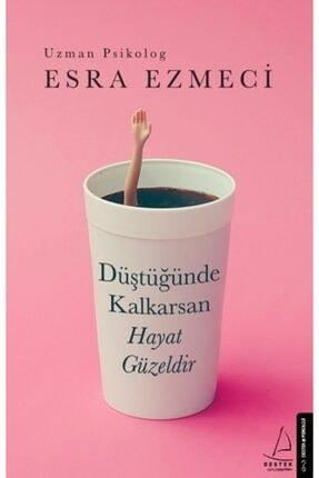 Destek Yayınları Düştüğünde Kalkarsan Hayat Güzeldir - - Esra Ezmeci