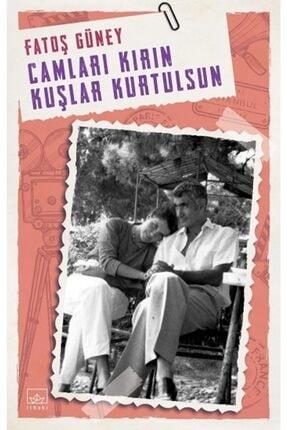 İthaki Yayınları Camları Kırın Kuşlar Kurtulsun - - Fatoş Güney