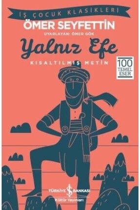İş Bankası Kültür Yayınları Yalnız Efe - Ömer Seyfettin (kısaltılmış Metin)