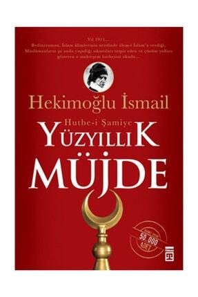 Timaş Yayınları Yüzyıllık Müjde: Hutbe-i Şamiye - Hekimoğlu İsmail
