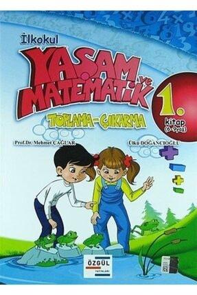 Özgül Yayınları İlkokul Yaşam ve Matematik Toplama-Çıkarma 1. Kitap (6-9 Yaş) - Mehmet Çağlar,Ülkü Doğancıoğlu