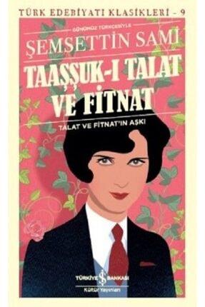 İş Bankası Kültür Yayınları Taaşşuk-ı Talat Ve Fitnat (günümüz Türkçesiyle) Şemsettin Sami