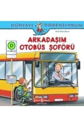 İş Bankası Kültür Yayınları Dünyayı Öğreniyorum - Arkadaşım Otobüs Şoförü /
