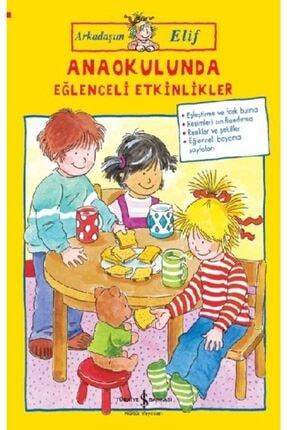 İş Bankası Kültür Yayınları Arkadaşım Elif - Anaokulunda Eğlenceli Etkinlikler
