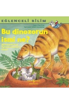 İş Bankası Kültür Yayınları Eğlenceli Bilim; Bu Dinazorun Ismi Ne? /