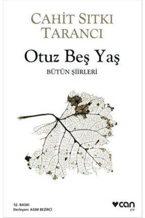 Can Yayınları Otuz Beş Yaş : Bütün Şiirleri - Cahit Sıtkı Tarancı