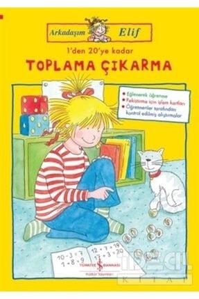 İş Bankası Kültür Yayınları 1'den 20'ye Kadar Toplama Çıkarma - Arkadaşım Elif