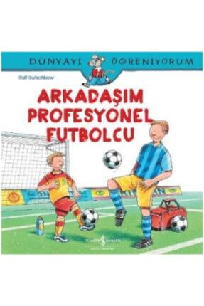 İş Bankası Kültür Yayınları Dünyayı Öğreniyorum - Arkadaşım Profesyonel Futbolcu /