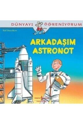 İş Bankası Kültür Yayınları Dünyayı Öğreniyorum - Arkadaşım Astronot /