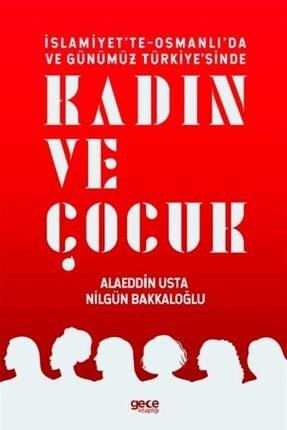 Gece Kitaplığı Islamiyet'te-osmanlı'da Ve Günümüz Türkiye'sinde Kadın Ve Çocuk - Alaeddin Usta 9786257702706